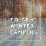 Wintercamping: So geht Traumurlaub im Winterwonderland